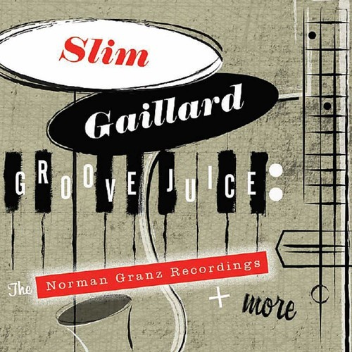 Slim Gaillard - Groove Juice: The Norman Granz Recordings & More