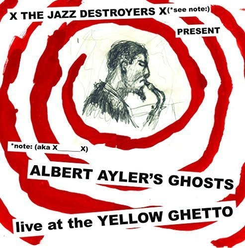 X__X - Albert Ayler's Ghosts Live at the Yellow Ghetto