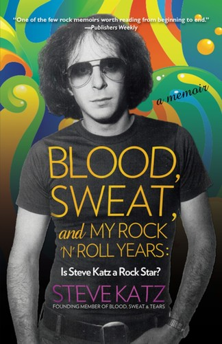 - Blood, Sweat, and My Rock 'n' Roll Years: Is Steve Katz a Rock Star?