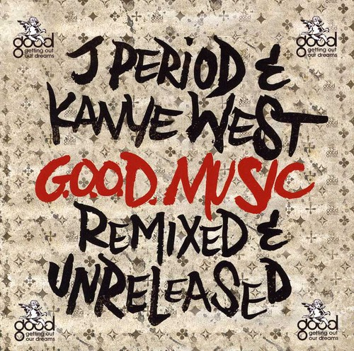 J. Period & Kanye West-G.O.O.D. Music [Remixed & Unreleased]