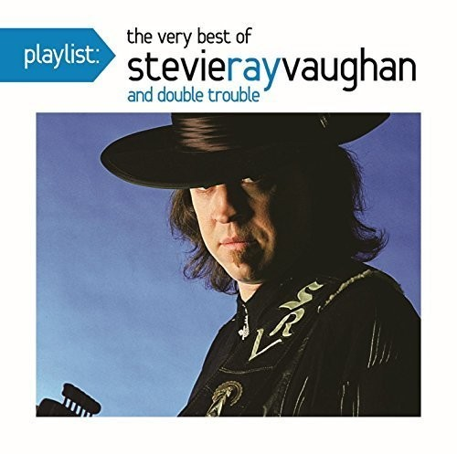 Stevie Vaughan Ray - Playlist: The Very Best Of Stevie Ray Vaughan and Double Trouble
