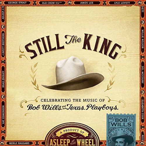 Asleep At The Wheel - Still The King: Celebrating The Music Of Bob Wills And His Texas Playboys [Import]