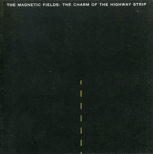 The Magnetic Fields - Charm of Highway Strip