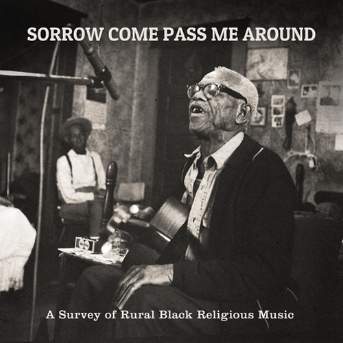 Sorrow Come Pass Me Around: A Survey of Rural Religious Black Music
