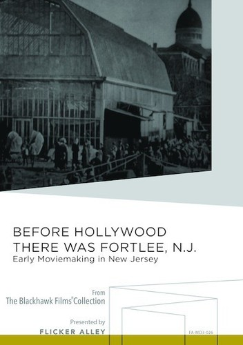 Before Hollywood There Was Fort Lee, N.J.: Early Moviemakini in New Jersey