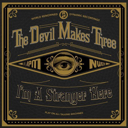 The Devil Makes Three - I'm A Stranger Here