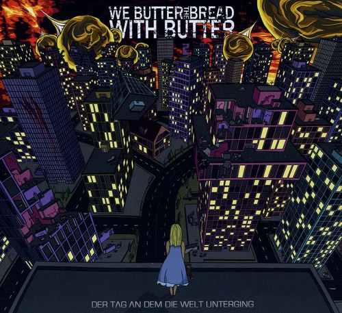 We Butter The Bread With Butter - Der Tag An Dem Die Welt Unterging