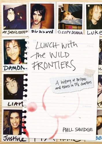 - Lunch With The Wild Frontiers: A History Of Britpop And Excess In 13-1/2 Chapters