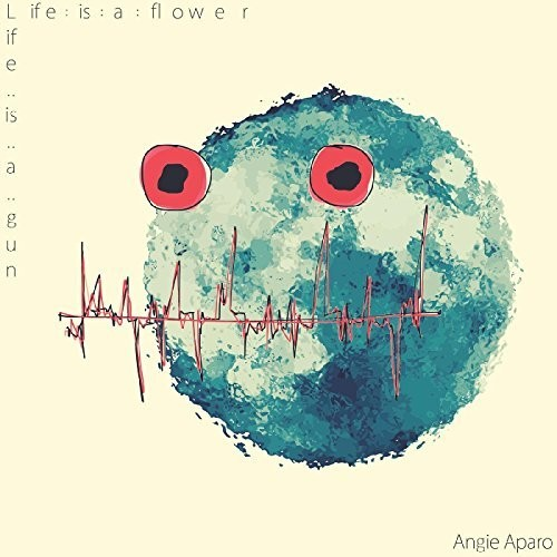 Angie Aparo - Life Is A Flower, Life Is A Gun