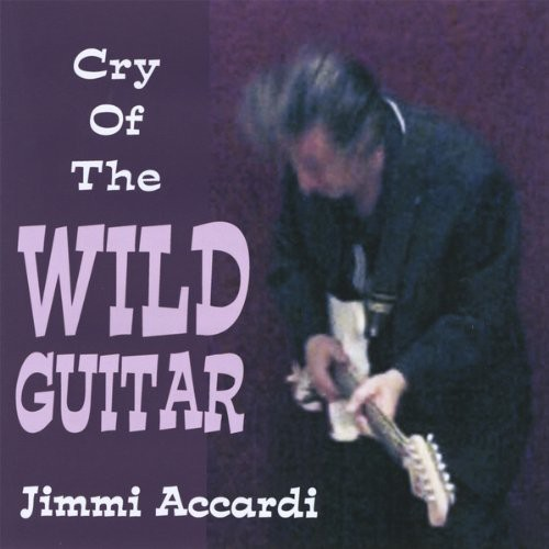 Jimmi Accardi - Cry Of The Wild Guitar
