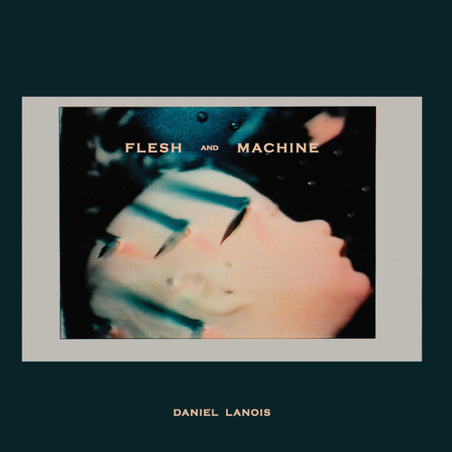 Daniel Lanois - Flesh & Machine [Vinyl]
