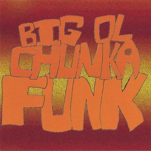 Big Ol Chunka Funk
