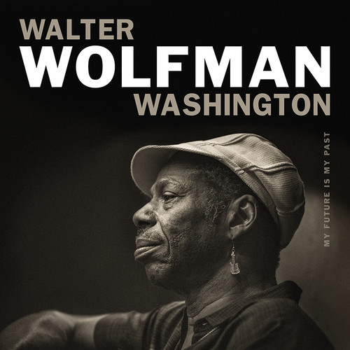 Walter 'Wolfman' Washington - My Future Is My Past [LP]