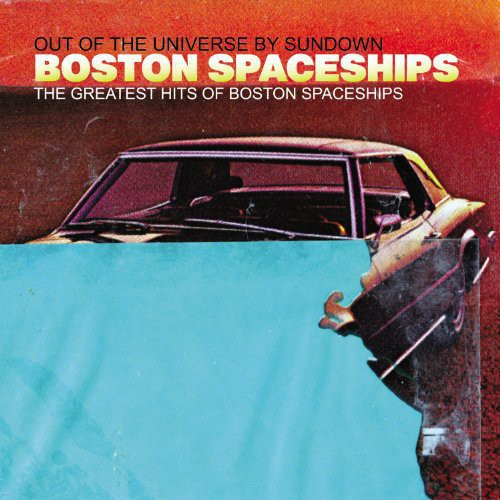 Greatest Hits Of Boston Spaceships: Out Of The Universe By Sundown