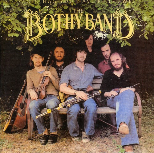 Bothy Band - Old Hag You Have Killed Me