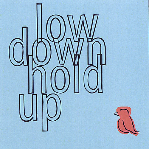Low Down Hold Up