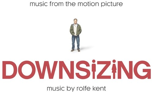 Downsizing [Movie] - Downsizing: Music From The Motion Picture