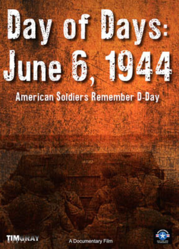 Day of Days: June 6, 1944 - American Soldier's Remember D-Day