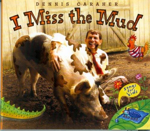 I Miss the Mud