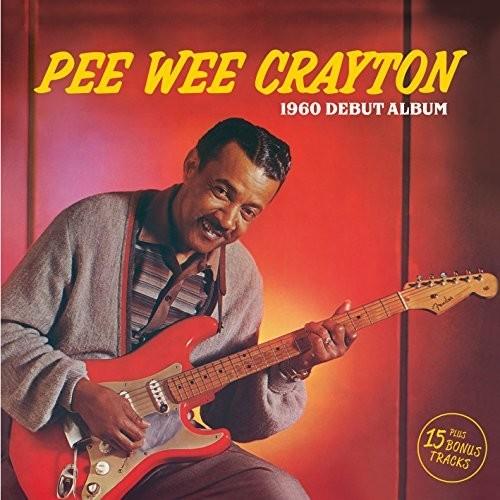Pee Crayton Wee - Pee Wee Crayton (1960 Debut Album) (Bonus Tracks)