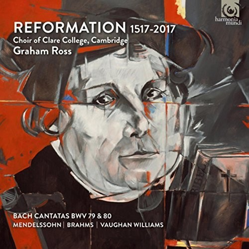 Choir Of Clare College Cambridge - Reformation 1517-2017