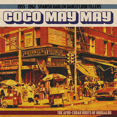 Coco May May: 1955-1962 Spanish Harlem Dancefloor Fillers - The Afro-Cuban Roots of Boogaloo