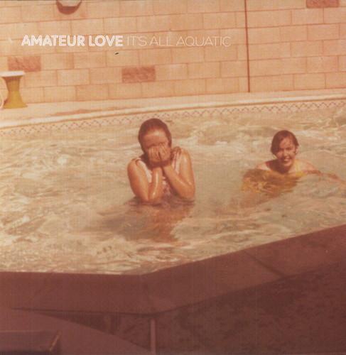 Amateur Love - It's All Aquatic