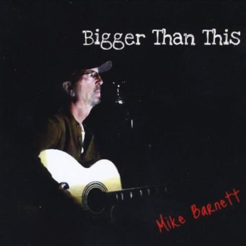Mike Barnett - Bigger Than This