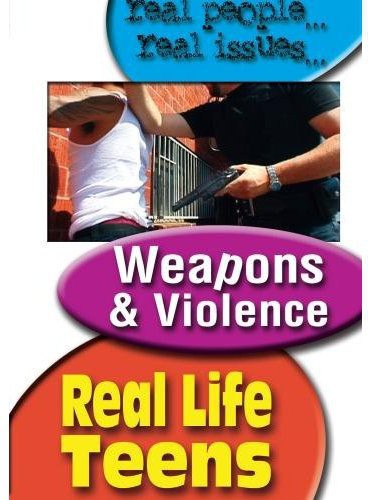 Real Life Teens: Weapons and Violence