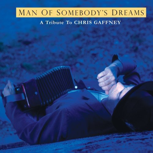 Chris Gaffney Tribute Man Of Somebodys Dreams - Chris Gaffney Tribute: Man Of Somebodys Dreams
