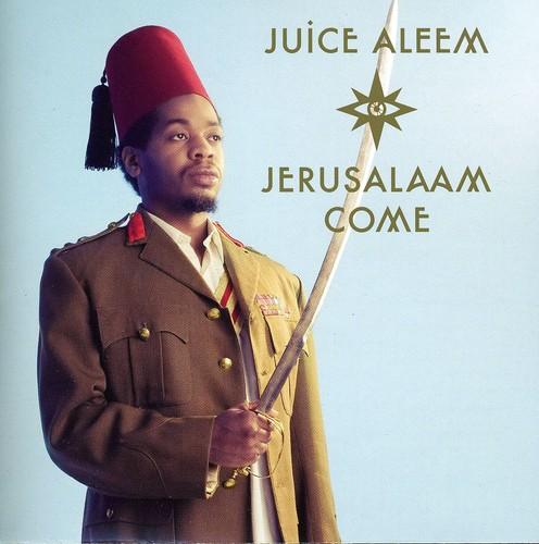 Juice Aleem - Jerusalaam Come