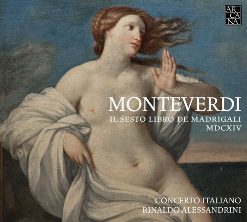 Claudio Monteverdi: Il Sesto Libro de Madrigali