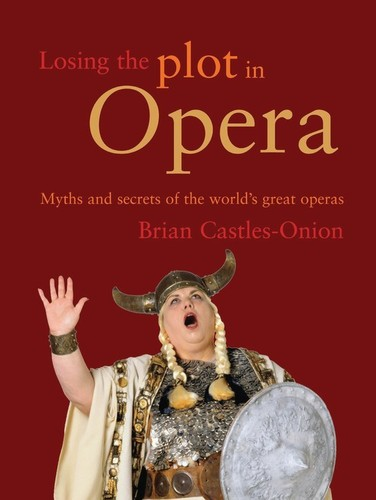 - Losing the Plot in Opera: Myths and Secrets of the World's Great Operas