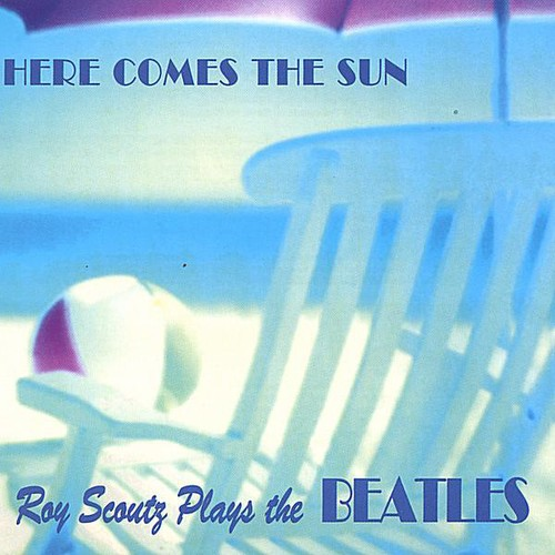 Here Comes the Sun-Roy Scoutz Plays the Beatles