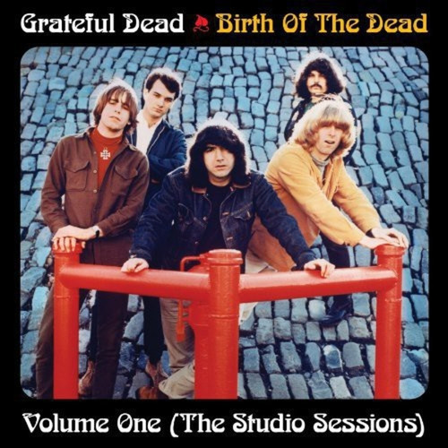 Birth of the Grateful Dead: Volume One-The Studio
