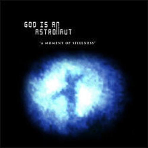 God Is An Astronaut - Moment Of Stillness (Uk)