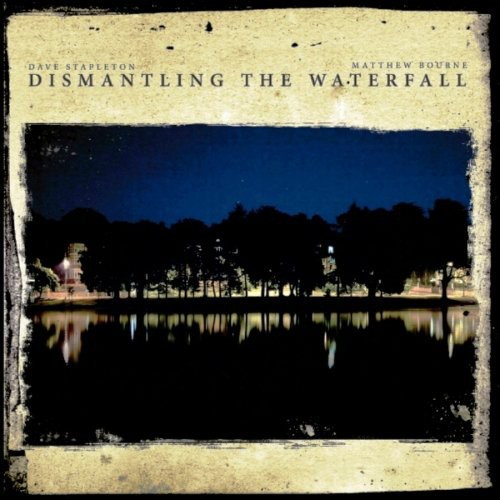 Matthew Bourne - Dismantling The Waterfall: Mill Sessions, Vol. 1