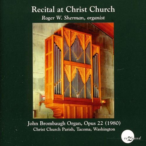 Roger W. Sherman - Recital at Christ Church