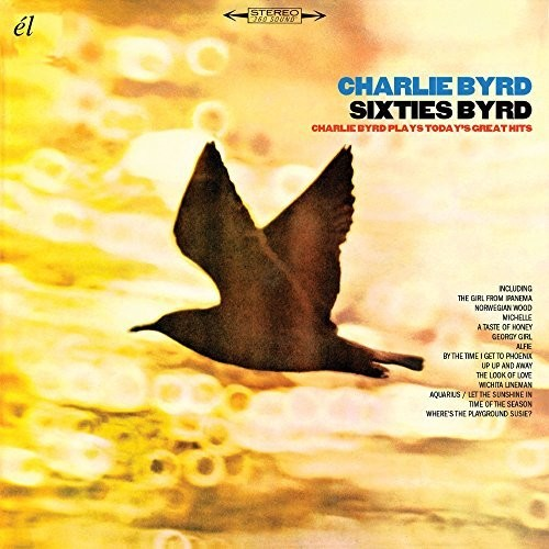 Sixties Byrd: Charlie Byrd Plays Today's Great Hits [Import]