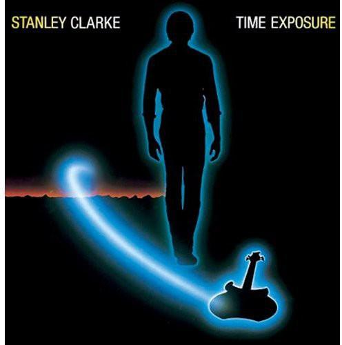 Stanley Clarke - Time Exposure (bonus Tracks Edition)