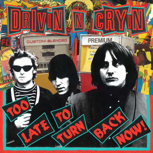 Drivin N Cryin - Too Late To Turn Back Now