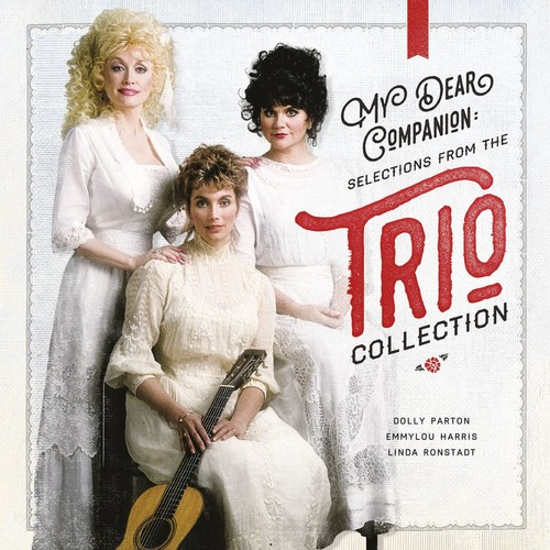 Dolly Parton, Linda Ronstadt And Emmylou Harris (Trio) - My Dear Companion: Selections from the Trio Collection