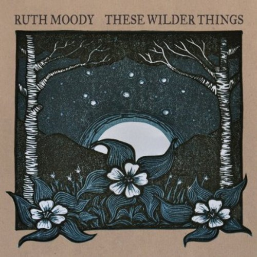 Ruth Moody - These Wilder Things