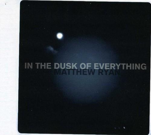 Matthews Ryan - In The Dusk Of Everything [Digipak]