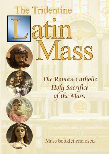 Tridentine Latin Mass: The Roman Catholic Holy Sac