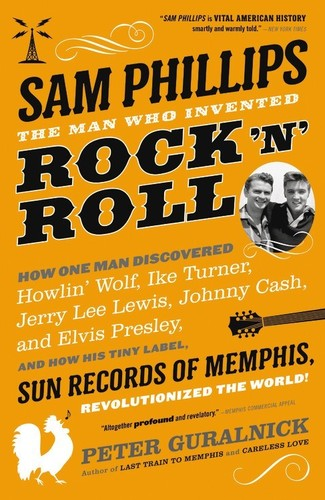 - Sam Phillips: The Man Who Invented Rock 'n' Roll: How One Man Discovered Howlin' Wolf, Ike Turner, Johnny Cash, Jerry Lee Lewis,
