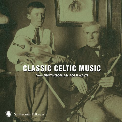 Classic Celtic Music From Smithsonian Fo - Classic Celtic Music From Smithsonian Folkways