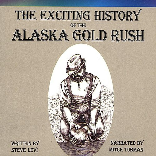 Exciting History of the Alaska Gold Rush