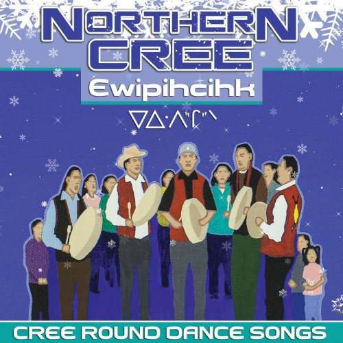 Ewipihcihk: Cree Round Dance Songs