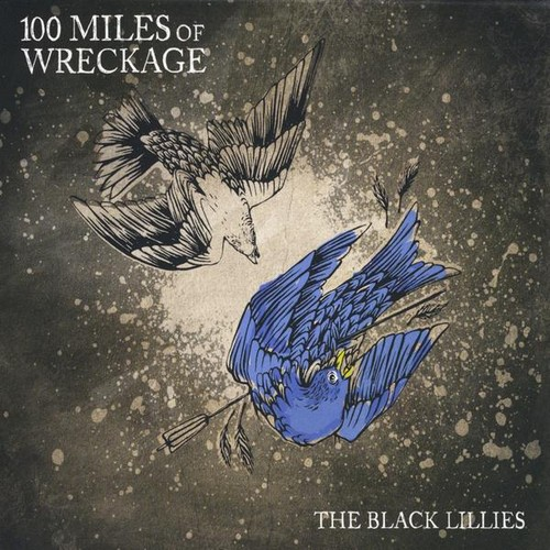 The Black Lillies - 100 Miles Of Wreckage